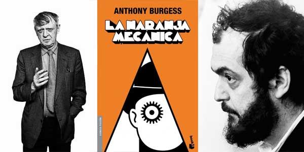 la interesante historia literaria y cinematográfica sobreLa naranja mecánica Anthony Burgess y Stanley Kubrick