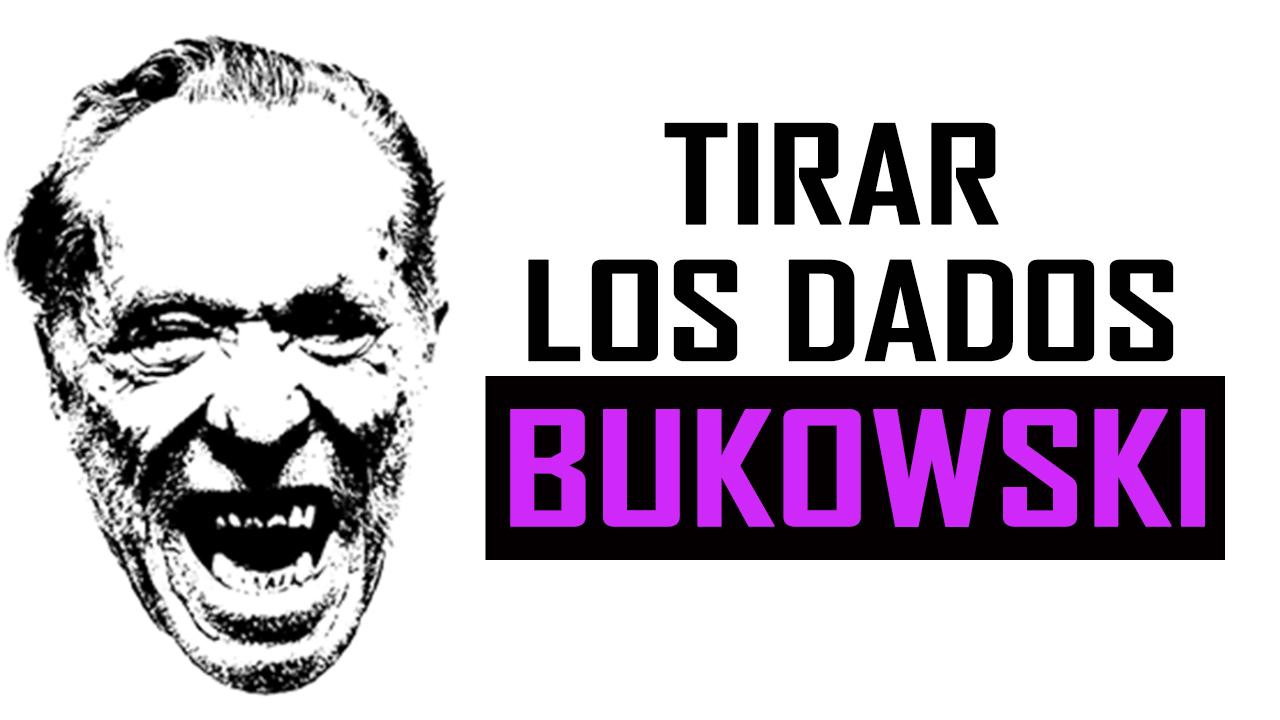 poema Bukowski Tirar los dados